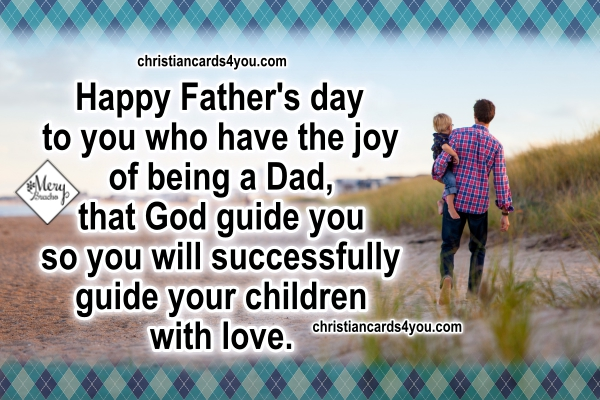 Phrases for my friends who are fathers wishing happy fathers day happy fathers day to you who have the joy of being a dad that god guide you to guide your children with love in the good way m4hsunfo