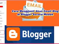Cara Mengganti Akun Email Blog di Blogger Secara Mudah