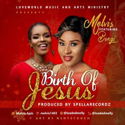 Melvis Ft. Bongi – Birth Of Jesus