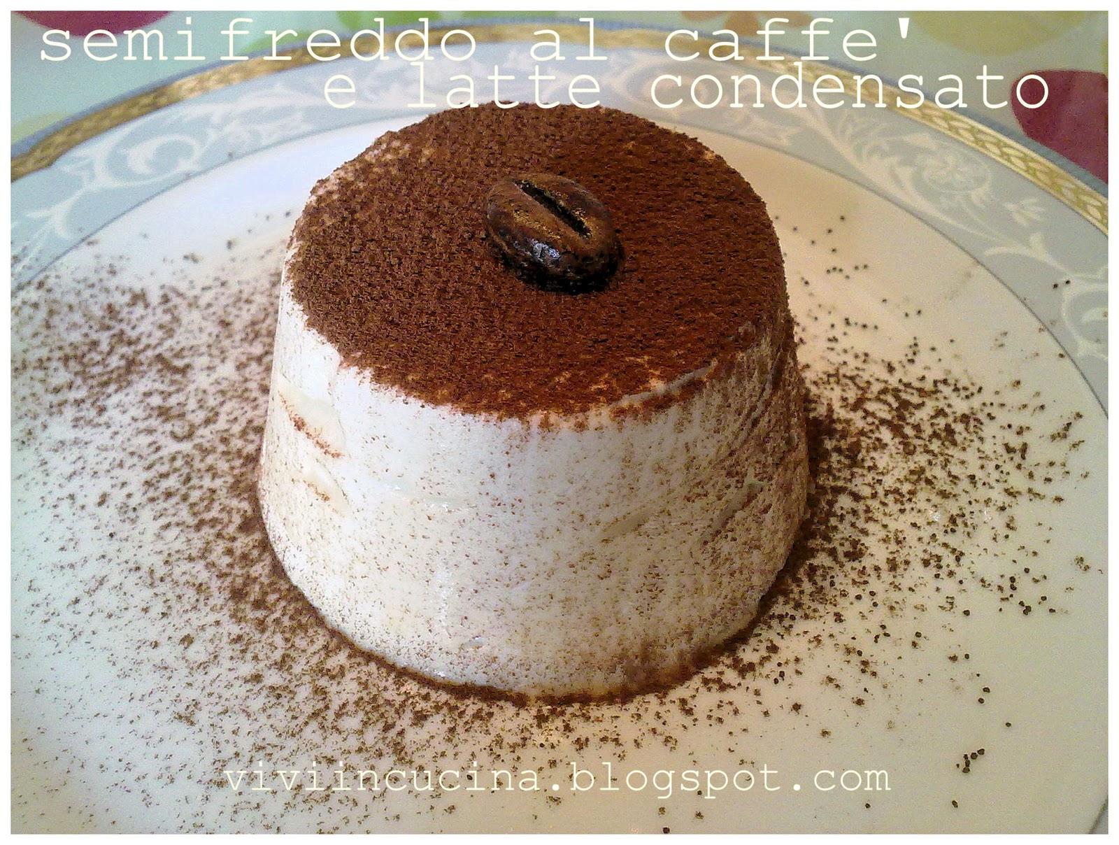 Vivi In Cucina Semifreddo Al Caffe E Latte Condensato