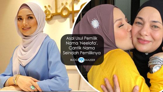 Asal Usul Pemilik Nama 'Neelofa', Cantik Nama Seindah Pemiliknya