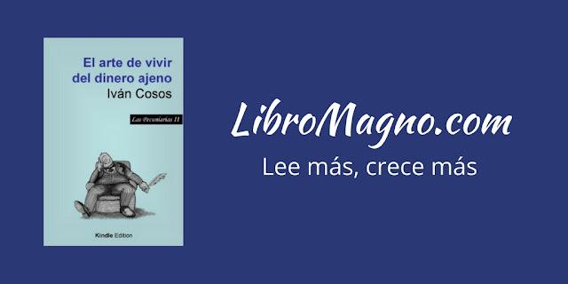 """""""El arte de vivir del dinero ajeno"""" de Iván Cosos"""