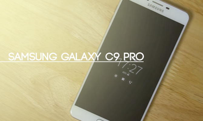 Samsung Galaxy C9 Pro 6GB RAM Full Features And Specification