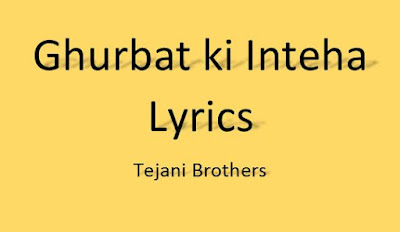 ghurbat ki inteha lyrics tejani bros noha