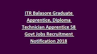 ITR Balasore Graduate Apprentice, Diploma Technician Apprentice 58 Govt Jobs Recruitment Notification 2018