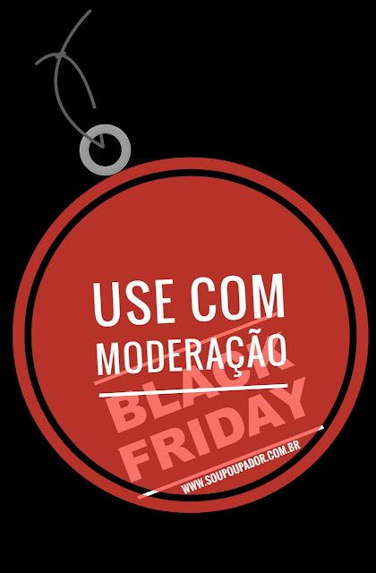 Black Friday, Compras, Consumo, Consumismo, Consumo Consciente, Finanças Pessoais, www.soupoupador.com.br, Poupador