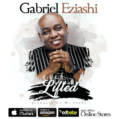 GABRIEL EZIASHI RETURNS WITH 'LIFTED' AND 'YAHWEH' MUSIC VIDEOS