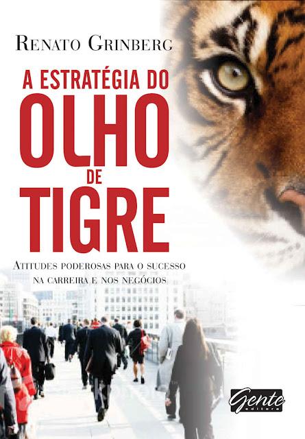 A estratégia do olho do tigre - Renato Grinberg