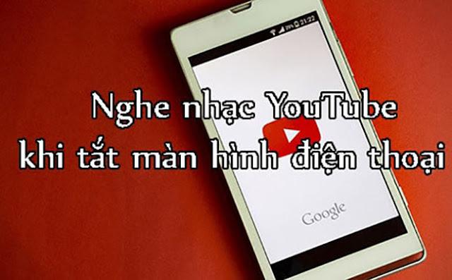 huong-dan-nghe-youtube-tren-dien-thoai-da-tat-man-hinh