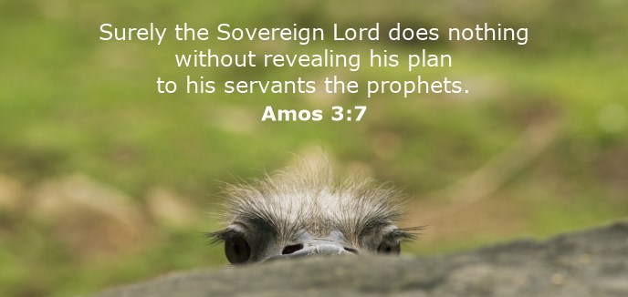 Surely the Sovereign Lord does nothing without revealing his plan to his servants the prophets.