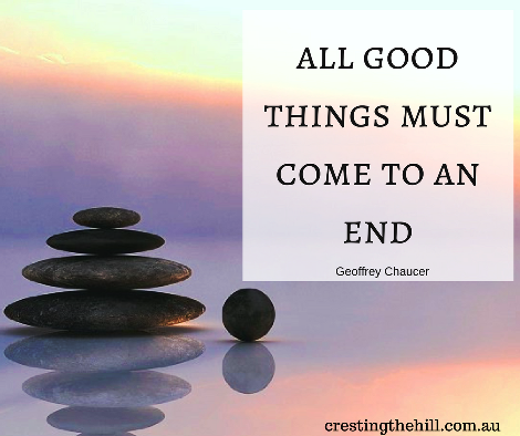 All good things must come to an end - Geoffrey Chaucer