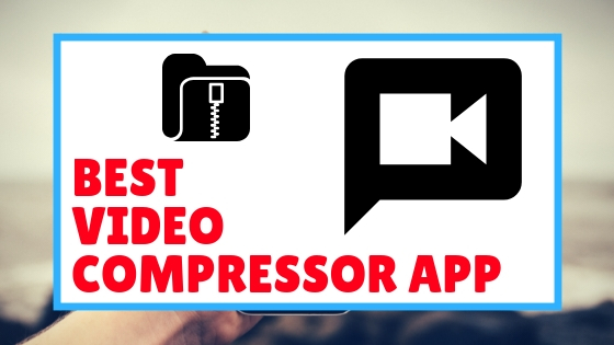 Best Video Compressor Without Losing Quality For Android | 2019