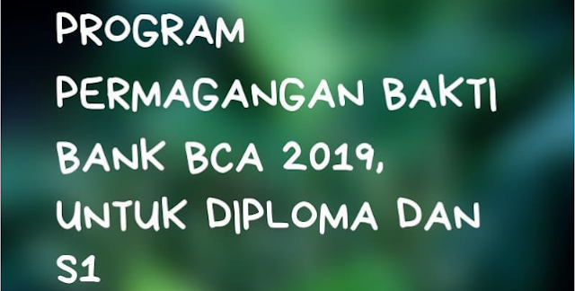 Beasiswa Program Magang Bakti Bank BCA 2019 Diploma & S1