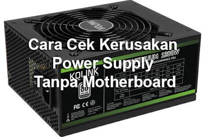 Cara Cek Kerusakan Power Supply Tanpa Moterboard Komputer