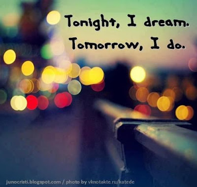 short inspirational quotes:tonight, i dream.