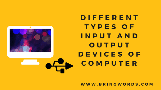 Different Types of Input and Output Devices of Computer