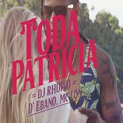 Baixar Toda Patricia - DJ Rhuivo, D' Ebano e MC Lon MP3