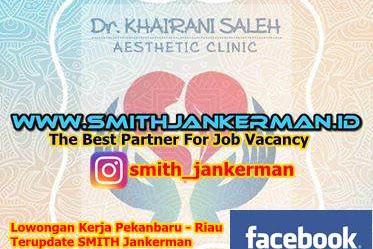 Lowongan Kerja Dr Khairani Saleh Aesthetic Clinic Pekanbaru Februari 2018