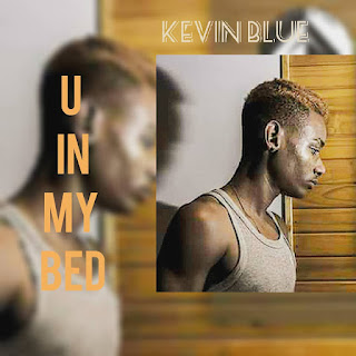 Kevin Blue - U In My Bed (2018) [DOWNLOAD]