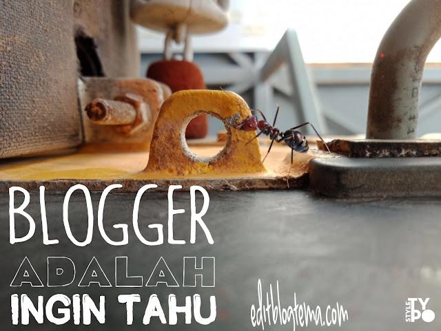 Blogger adalah perasaan keingin tahuan yang kuat, terus update dan terus improve