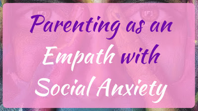 Parenting as an empath with social anxiety