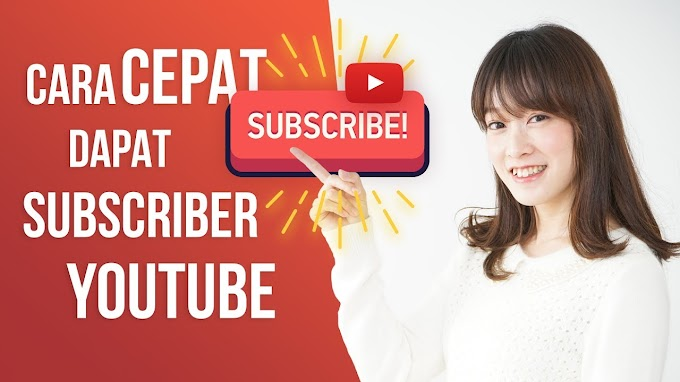 Cara mudah mendapatkan Subscriber Youtube