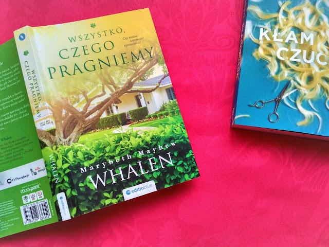 """A Ty Skarbie, czego pragniesz? Recenzja powieści pt.""""Wszystko, czego pragniemy"""" Marybeth Mayhew Whalen"""