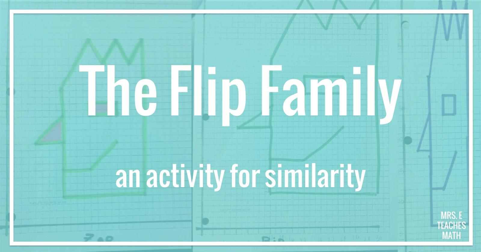 The Flip Family - Similarity Activity | Mrs. E Teaches Math