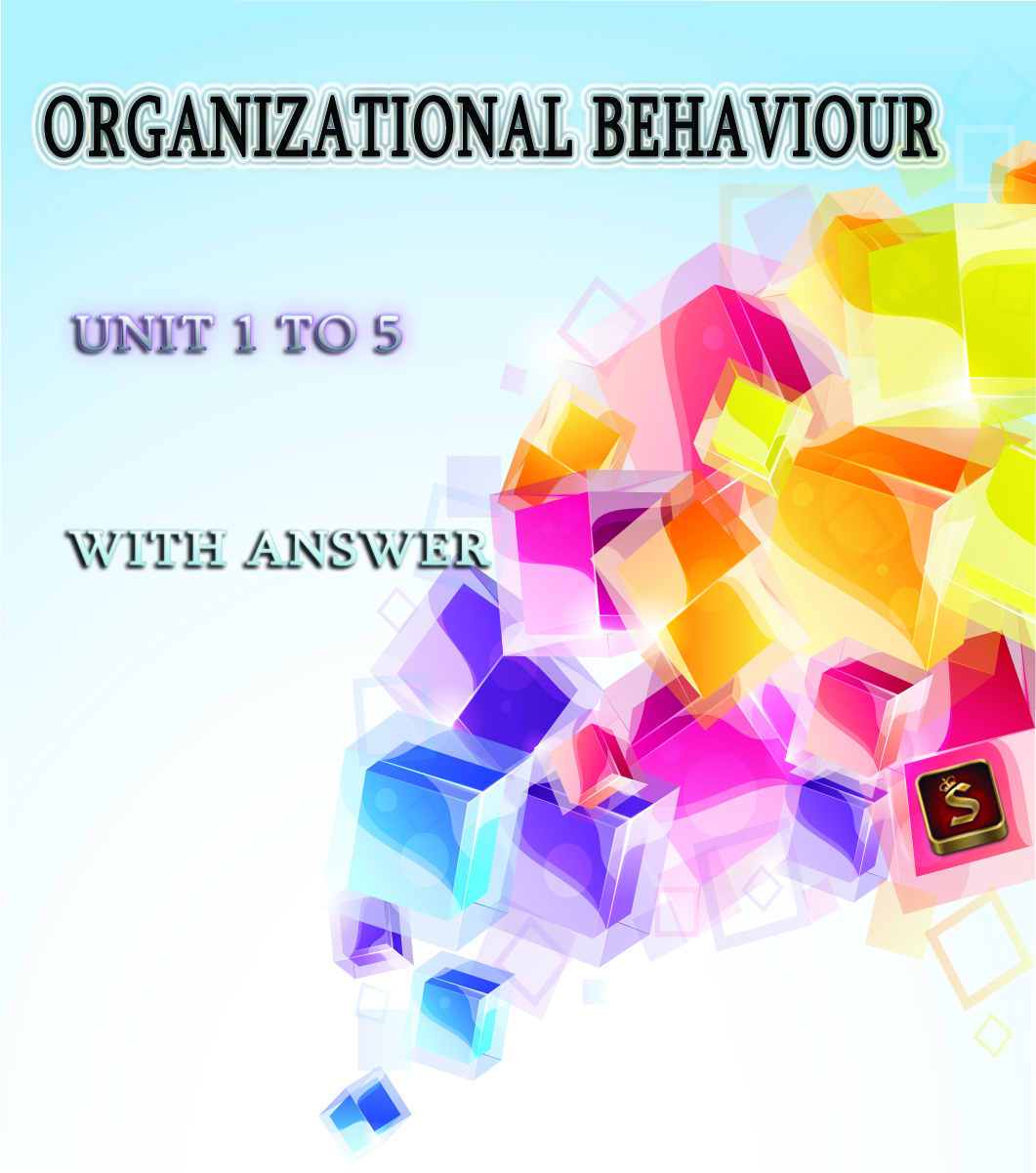 ORGANIZATIONAL BEHAVIOUR Unit 1 to 5 With Answer | ANNA