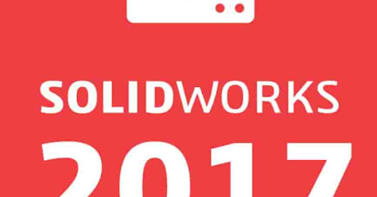 Download SolidWorks 2017 Free Full Version