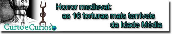 Horror Medieval - as torturas mais terríveis