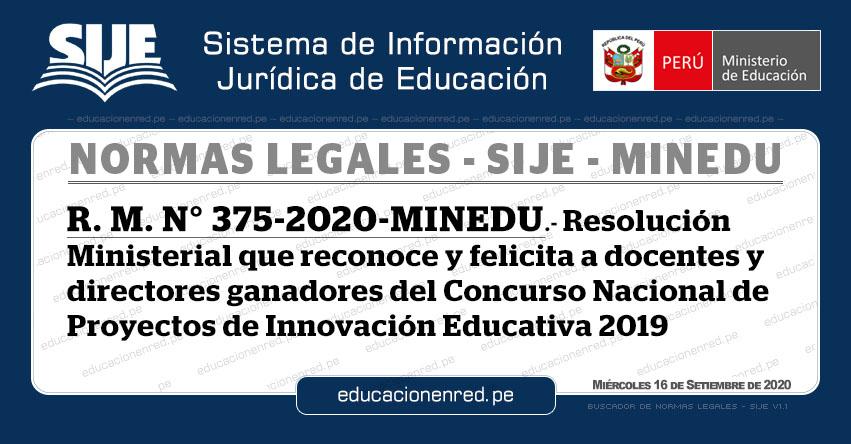 R. M. N° 375-2020-MINEDU.- Resolución Ministerial que reconoce y felicita a docentes y directores ganadores del Concurso Nacional de Proyectos de Innovación Educativa 2019