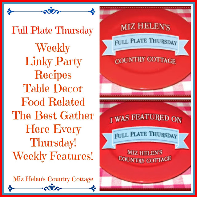 Full Plate Thursday #366 at Miz Helen's Country Cottage