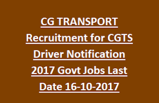 CG TRANSPORT Recruitment for CGTS Driver Notification 2017 Govt Jobs Last Date 16-10-2017
