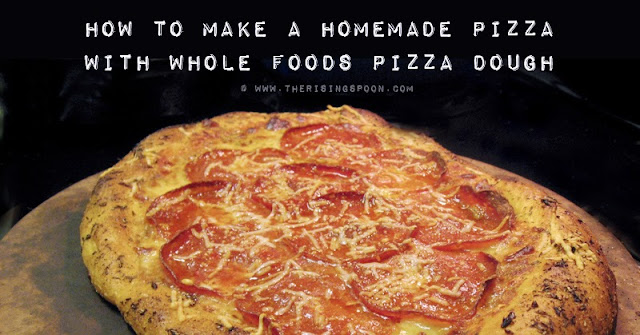 How to Make Homemade Pizza with Whole Foods Pizza Dough | www.therisingspoon.com