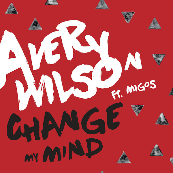 Avery Wilson - Change My Mind (feat. Migos) - Single Cover