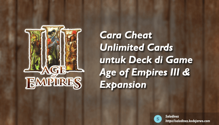 Cara Cheat Unlimited Cards untuk Deck di Game Age of Empires III & Expansion