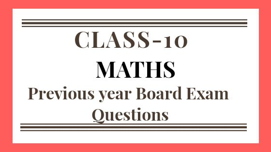 CLASS 10 MATHS PREVIOUS YEAR EXAM PAPERS PDF at sscncert, ssc ncert