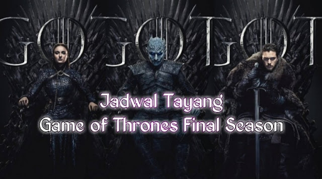 Jadwal Tayang Game of Thrones Season 8 (6 Episode Final Season)