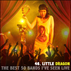 The Best 50 Bands I've Seen Live: 46. Little Dragon