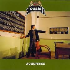 Oasis Acquiesce Lyrics