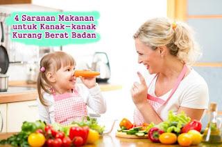 4 saranan makanan untuk kanak-kanak kurang berat badan