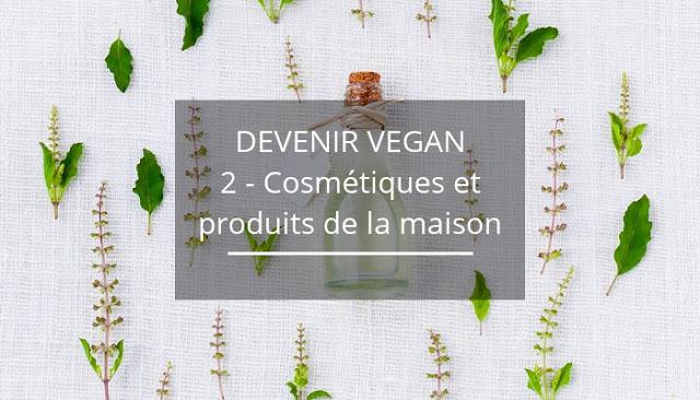 Devenir végan - cosmétiques et produits d'entretien