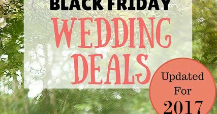Black Friday Wedding Deals Updated For Cyber Monday 2017 A Bride On Budget