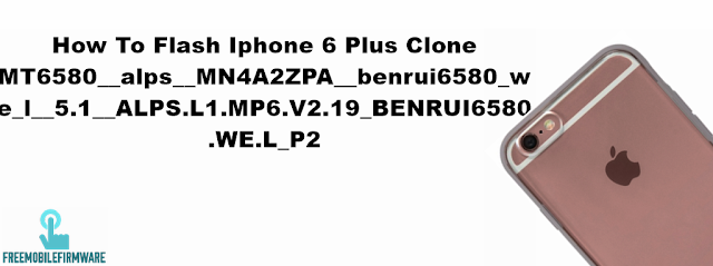 How To Flash Iphone 6 Plus Clone MT6580__alps__MN4A2ZPA__benrui6580_we_l__5.1__ALPS.L1.MP6.V2.19_BENRUI6580.WE.L_P2