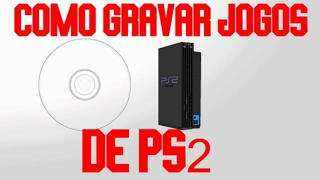 Como Gravar Jogos de PS2 em DVD
