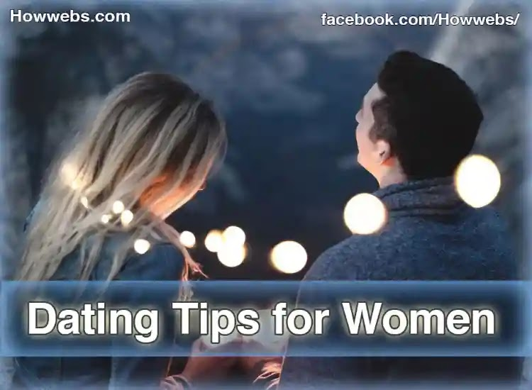 Dating Tips for Women Need to Know Before You Go on a Date | How Webs