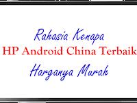 Rahasia Kenapa HP Android China Terbaik Harganya Murah