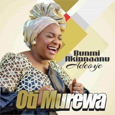 Bunmi Akinnaanu Adeoye – Ogo F'oruko Re