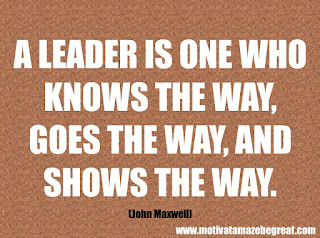 "Featured in our checklist of 46 Powerful Quotes For Entrepreneurs To Get Motivated: ""A leader is one who knows the way, goes the way, and shows the way."" -John Maxwell"